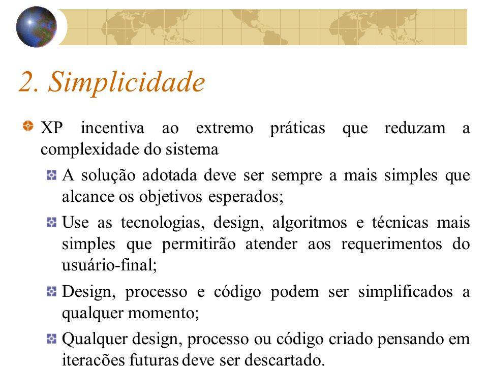 2. Simplicidade XP incentiva ao extremo práticas que reduzam a complexidade do sistema.