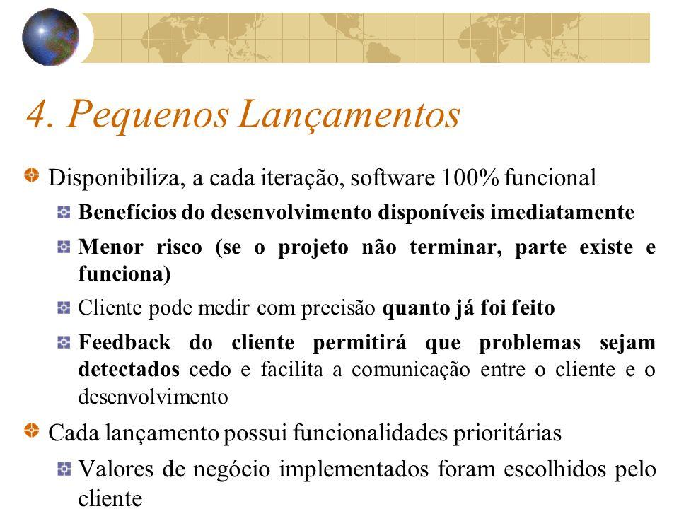 4. Pequenos Lançamentos Disponibiliza, a cada iteração, software 100% funcional. Benefícios do desenvolvimento disponíveis imediatamente.
