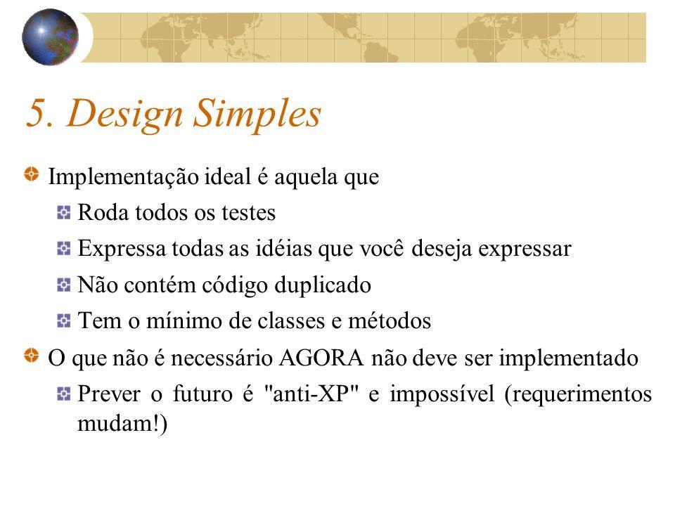 5. Design Simples Implementação ideal é aquela que