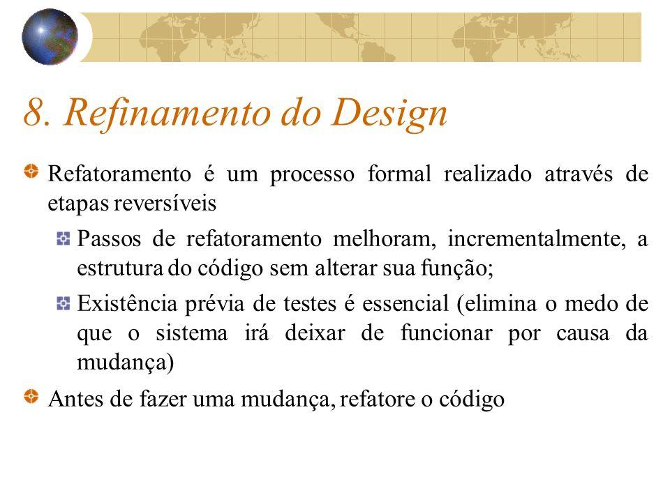 8. Refinamento do Design Refatoramento é um processo formal realizado através de etapas reversíveis.