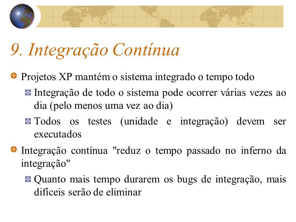 9. Integração Contínua Projetos XP mantém o sistema integrado o tempo todo.
