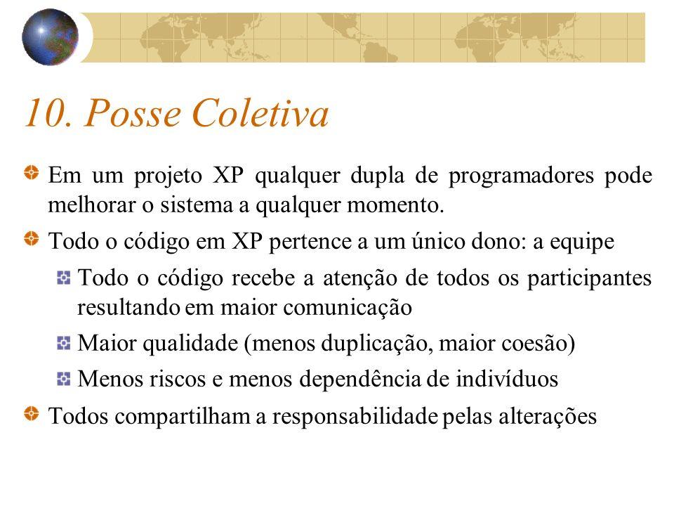 10. Posse Coletiva Em um projeto XP qualquer dupla de programadores pode melhorar o sistema a qualquer momento.