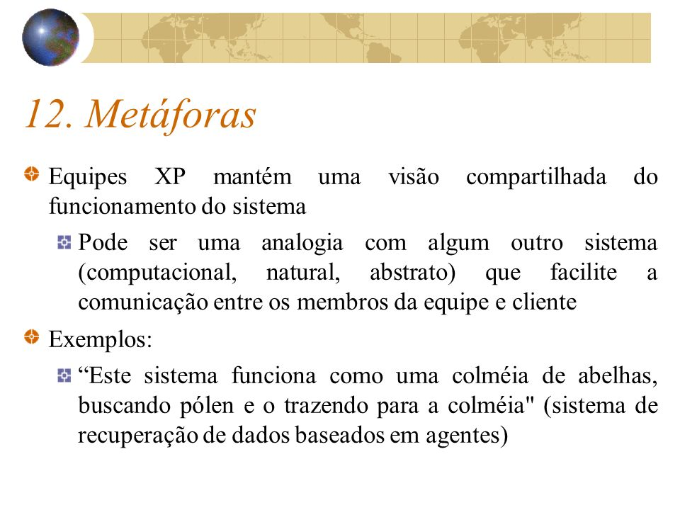 12. Metáforas Equipes XP mantém uma visão compartilhada do funcionamento do sistema.