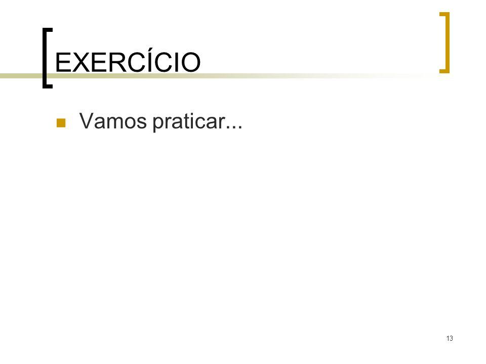 EXERCÍCIO Vamos praticar...