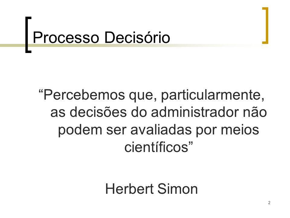 Processo Decisório Percebemos que, particularmente, as decisões do administrador não podem ser avaliadas por meios científicos