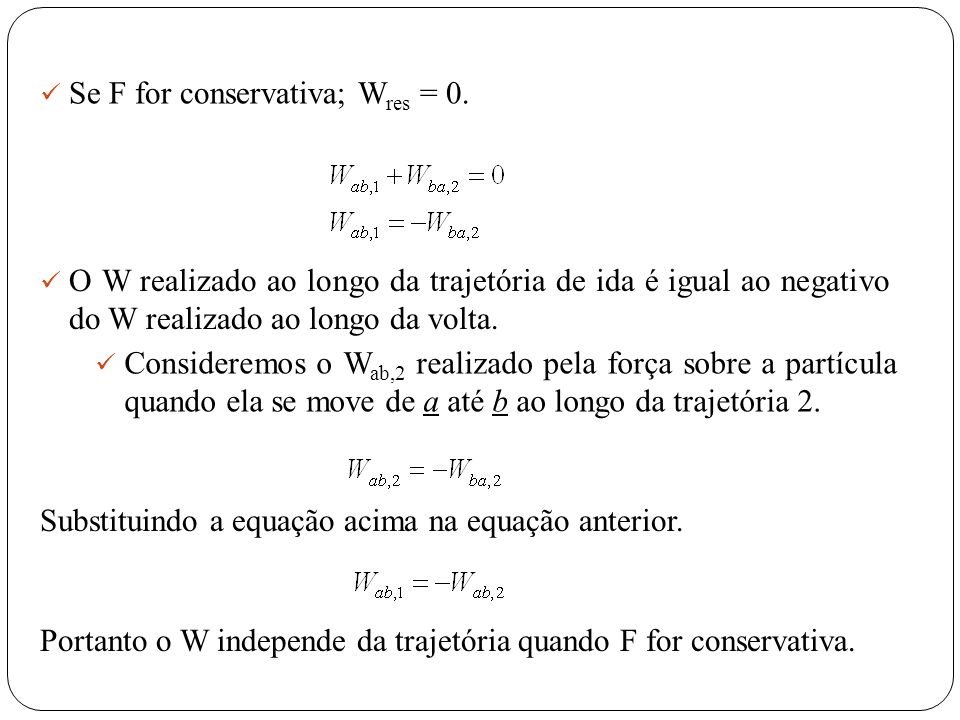 Se F for conservativa; Wres = 0.