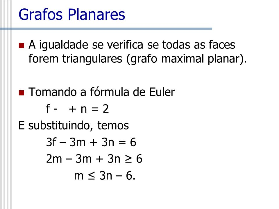 Grafos Planares A igualdade se verifica se todas as faces forem triangulares (grafo maximal planar).