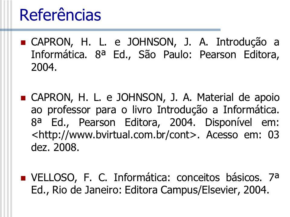 ReferênciasCAPRON, H. L. e JOHNSON, J. A. Introdução a Informática. 8ª Ed., São Paulo: Pearson Editora, 2004.