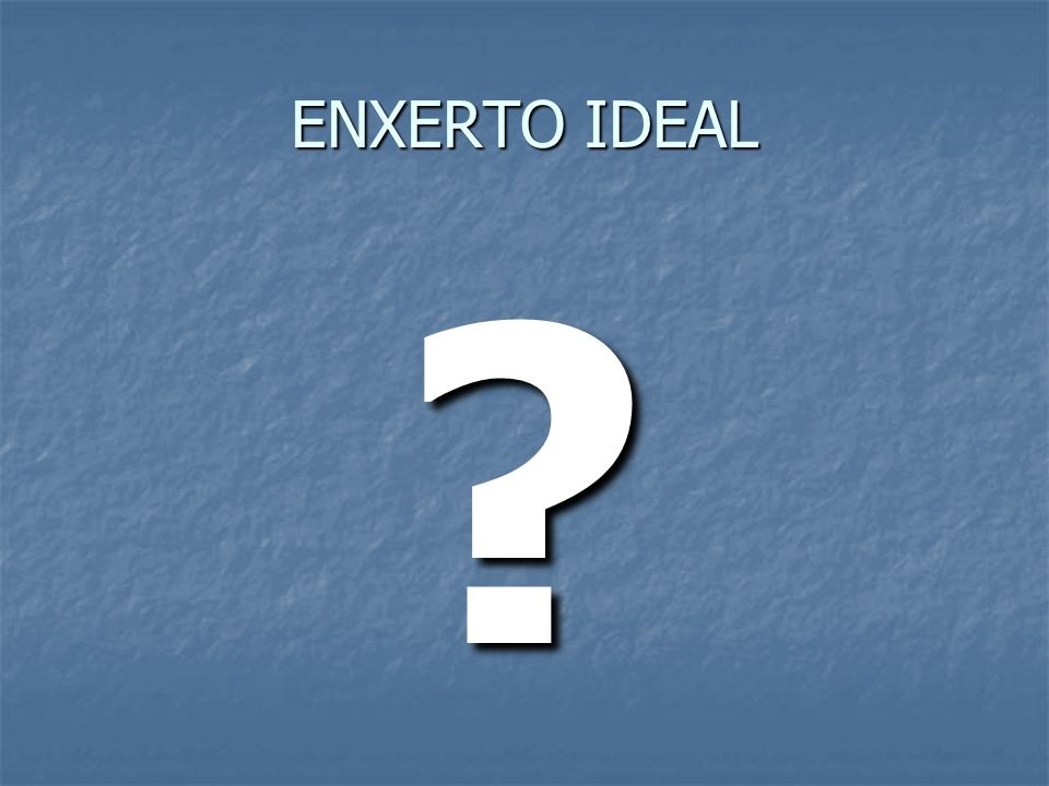 ENXERTO IDEAL