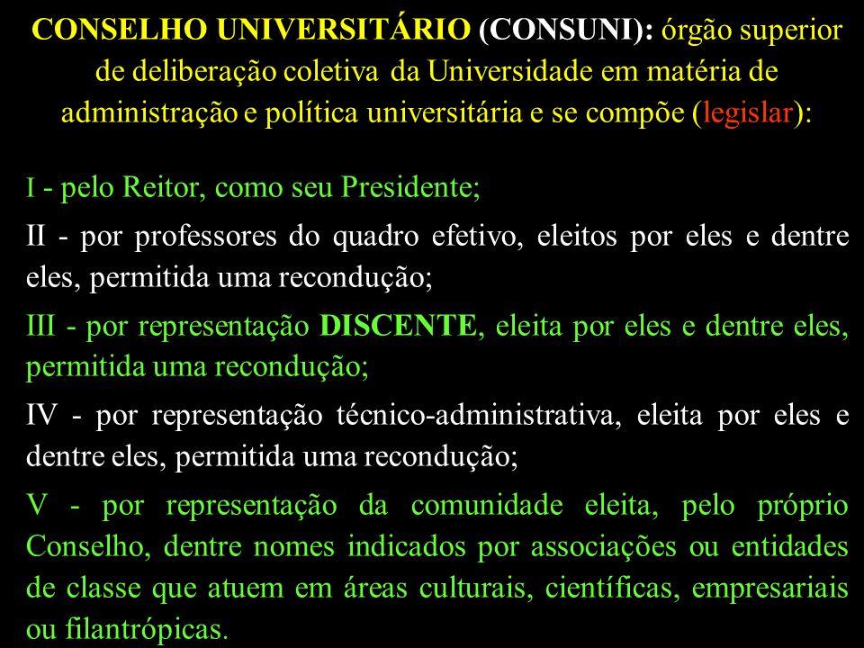 CONSELHO UNIVERSITÁRIO (CONSUNI): órgão superior de deliberação coletiva da Universidade em matéria de administração e política universitária e se compõe (legislar):