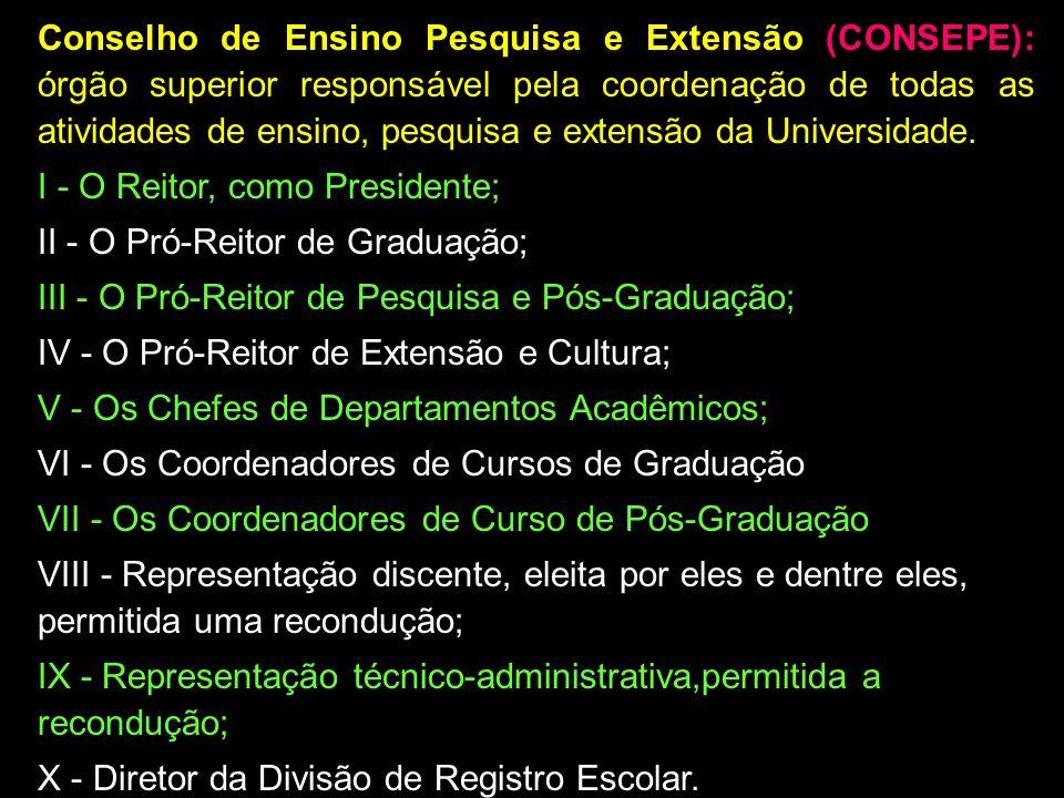 Conselho de Ensino Pesquisa e Extensão (CONSEPE): órgão superior responsável pela coordenação de todas as atividades de ensino, pesquisa e extensão da Universidade.