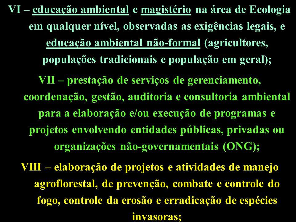 VI – educação ambiental e magistério na área de Ecologia em qualquer nível, observadas as exigências legais, e educação ambiental não-formal (agricultores, populações tradicionais e população em geral);