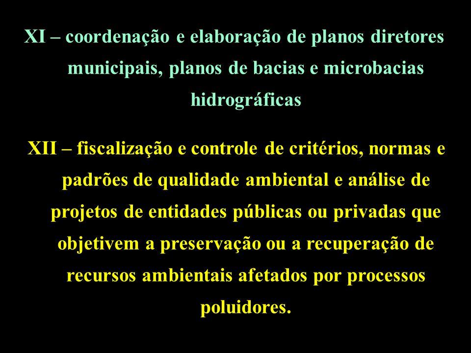 XI – coordenação e elaboração de planos diretores municipais, planos de bacias e microbacias hidrográficas