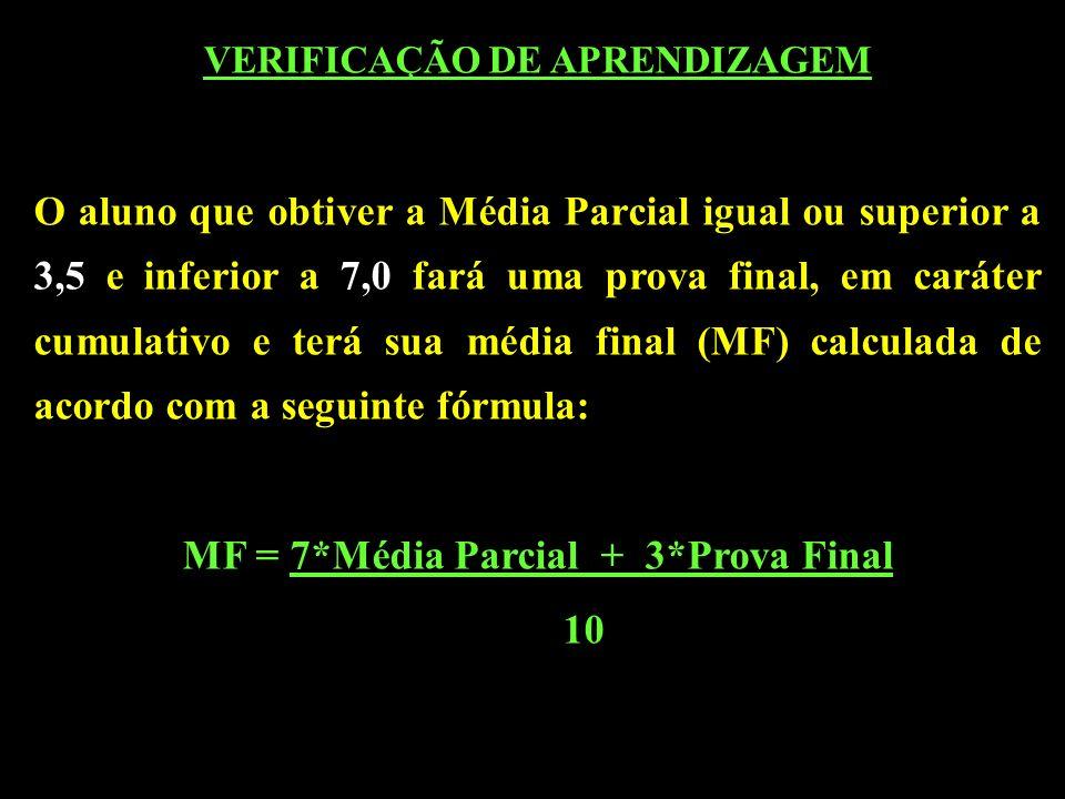 VERIFICAÇÃO DE APRENDIZAGEM MF = 7*Média Parcial + 3*Prova Final
