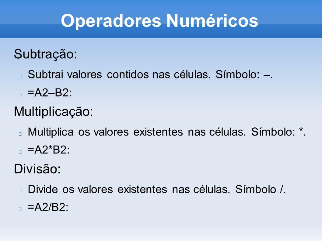 Operadores Numéricos Subtração: Multiplicação: Divisão: