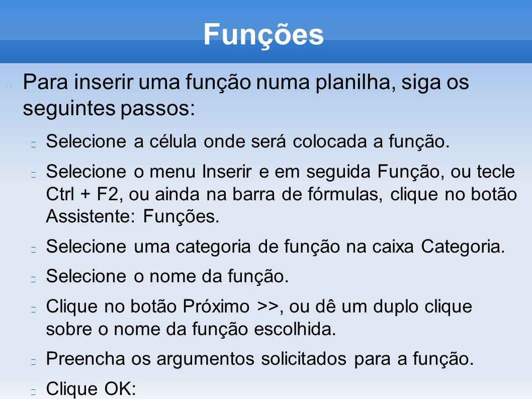 Funções Para inserir uma função numa planilha, siga os seguintes passos: Selecione a célula onde será colocada a função.