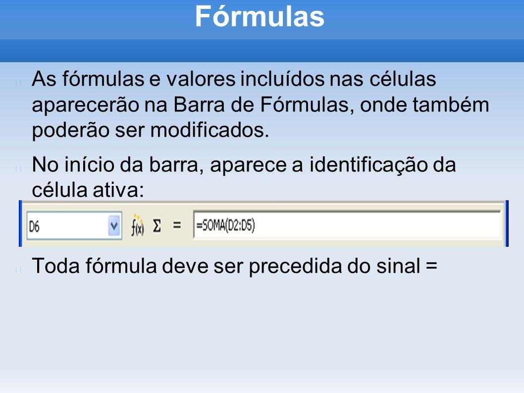 FórmulasAs fórmulas e valores incluídos nas células aparecerão na Barra de Fórmulas, onde também poderão ser modificados.
