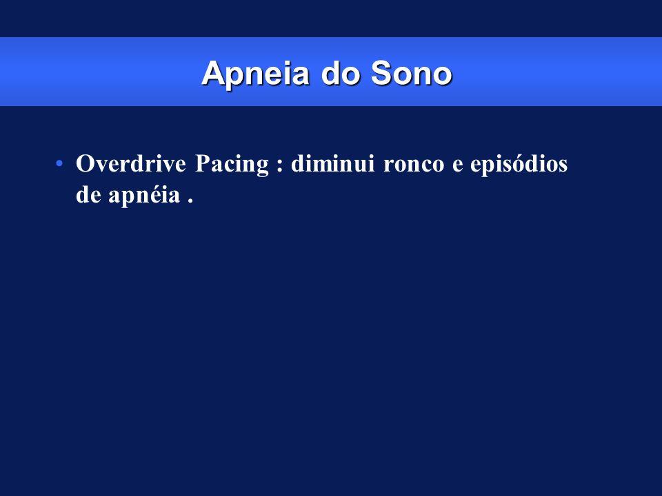 Apneia do Sono Overdrive Pacing : diminui ronco e episódios de apnéia .