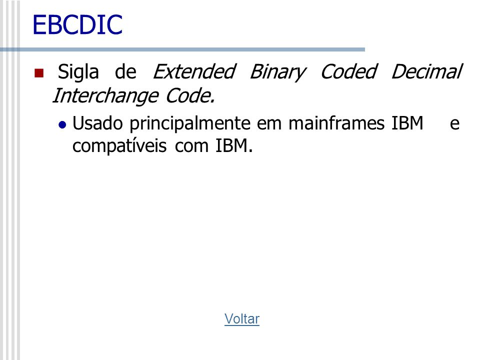 EBCDIC Sigla de Extended Binary Coded Decimal Interchange Code.