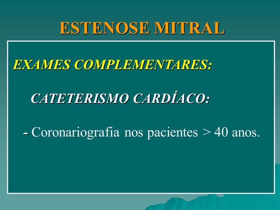 ESTENOSE MITRAL EXAMES COMPLEMENTARES: CATETERISMO CARDÍACO:
