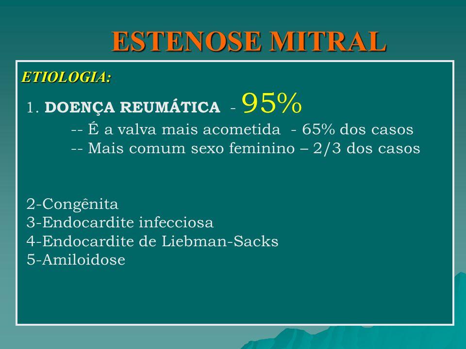 ESTENOSE MITRAL ETIOLOGIA: 1. DOENÇA REUMÁTICA - 95% -- É a valva mais acometida - 65% dos casos.