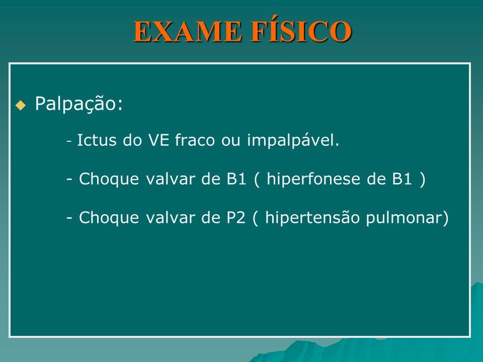 EXAME FÍSICO Palpação: - Choque valvar de B1 ( hiperfonese de B1 )