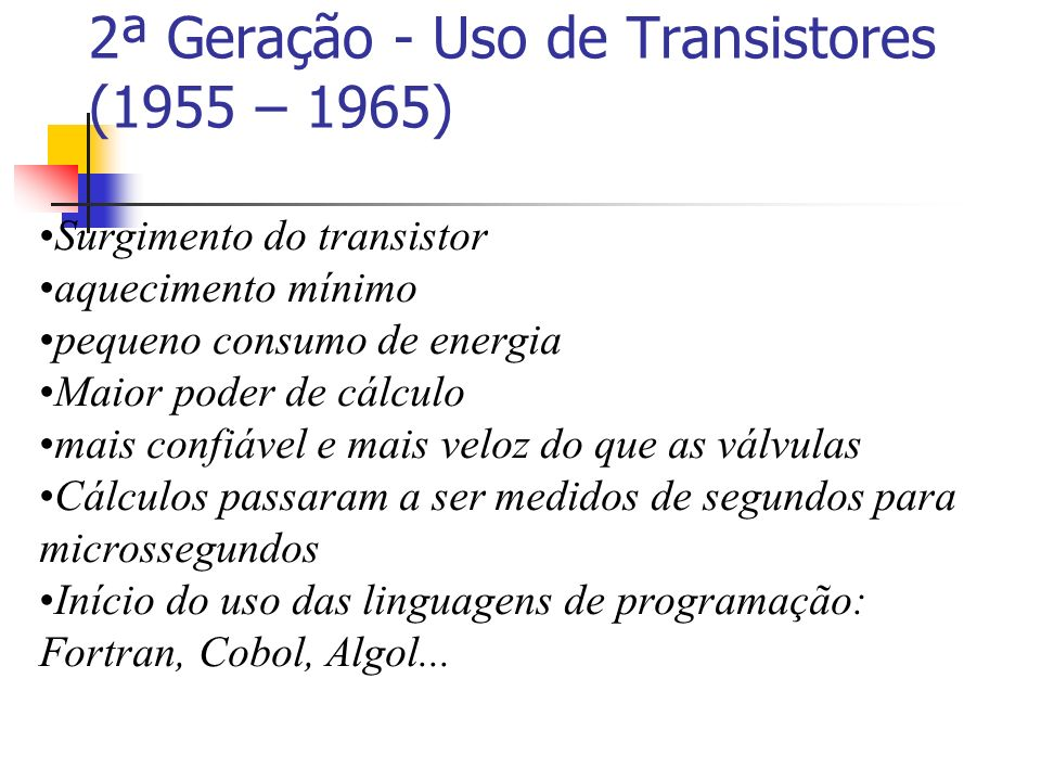 2ª Geração - Uso de Transistores (1955 – 1965)