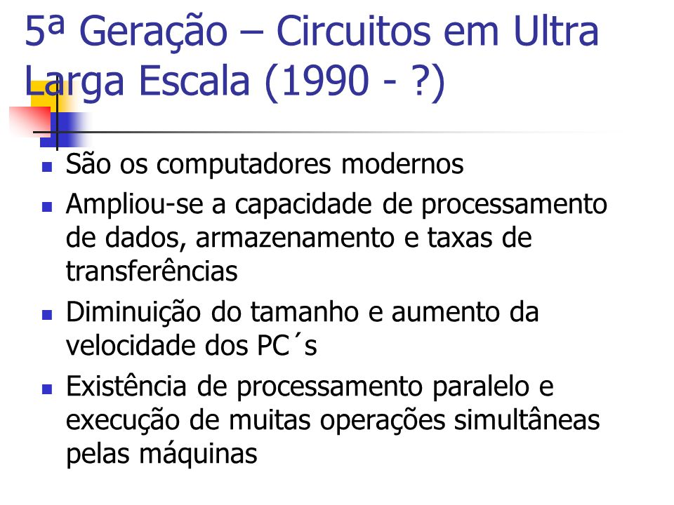 5ª Geração – Circuitos em Ultra Larga Escala (1990 - )