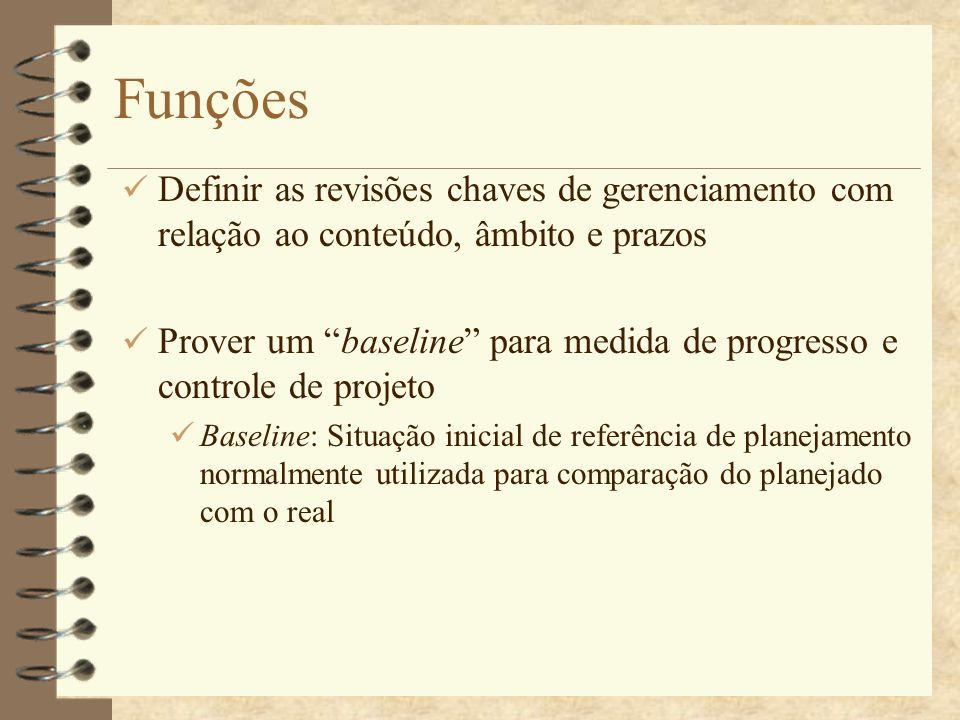 Funções Definir as revisões chaves de gerenciamento com relação ao conteúdo, âmbito e prazos.