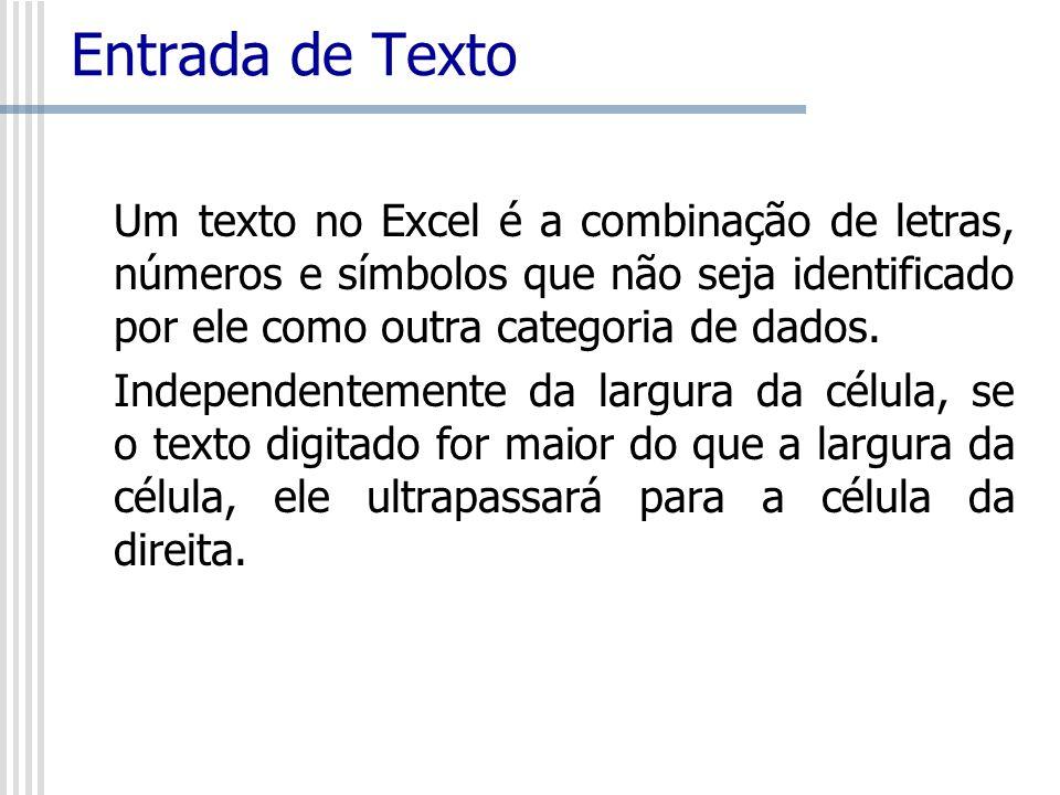 Entrada de Texto Um texto no Excel é a combinação de letras, números e símbolos que não seja identificado por ele como outra categoria de dados.