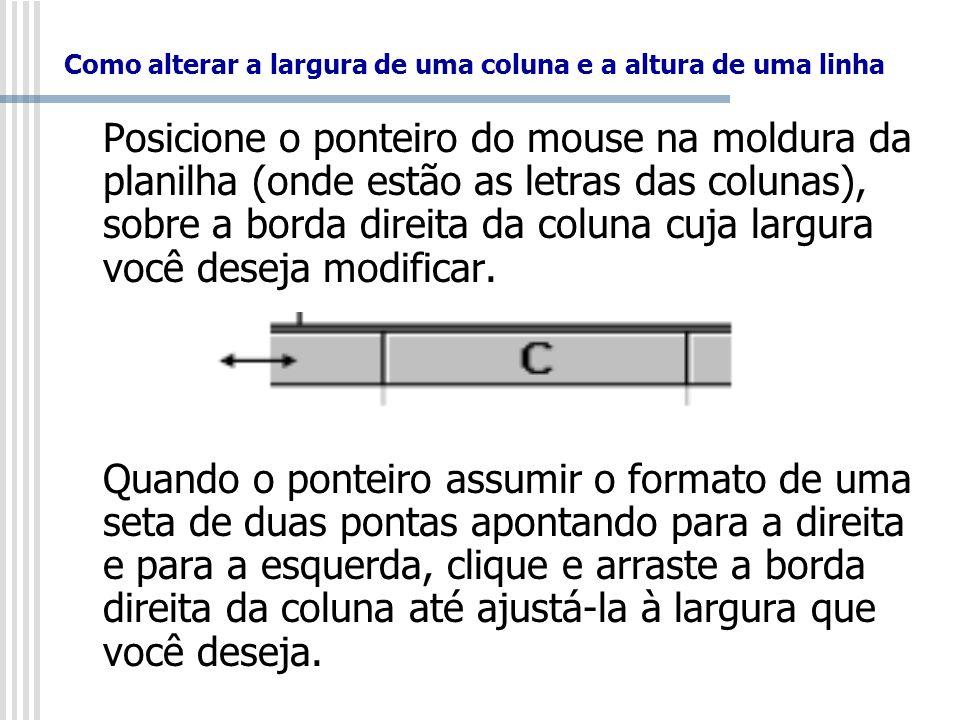 Como alterar a largura de uma coluna e a altura de uma linha