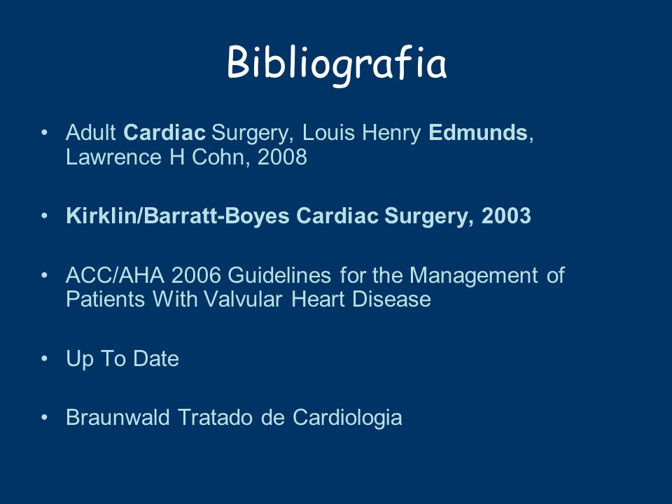 Bibliografia Adult Cardiac Surgery, Louis Henry Edmunds, Lawrence H Cohn, 2008. Kirklin/Barratt-Boyes Cardiac Surgery, 2003.