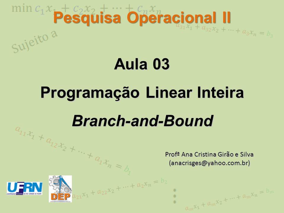 Pesquisa Operacional II Programação Linear Inteira