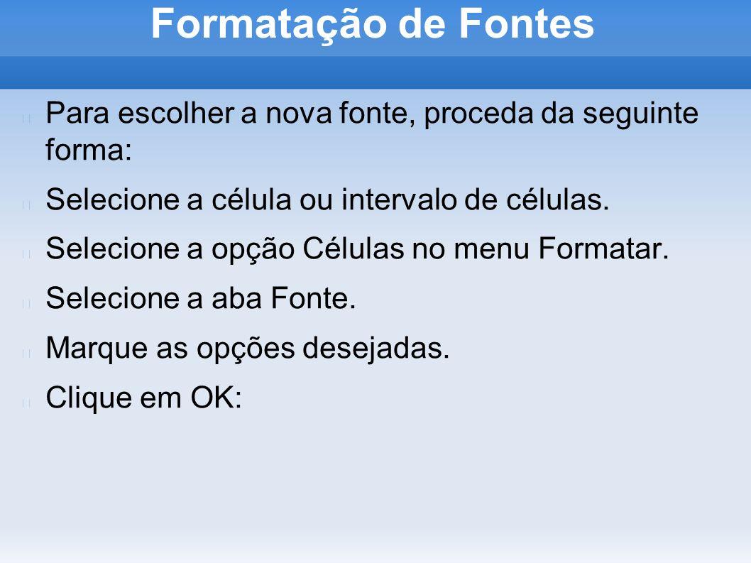 Formatação de FontesPara escolher a nova fonte, proceda da seguinte forma: Selecione a célula ou intervalo de células.