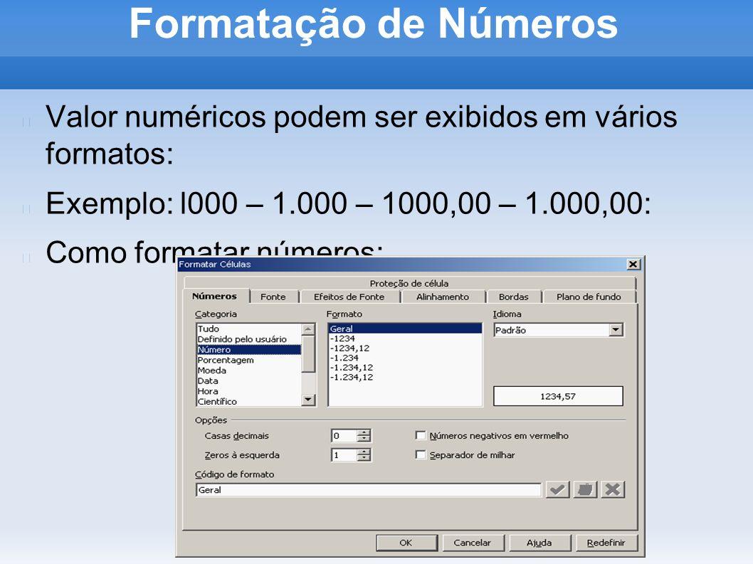 Formatação de NúmerosValor numéricos podem ser exibidos em vários formatos: Exemplo: l000 – 1.000 – 1000,00 – 1.000,00: