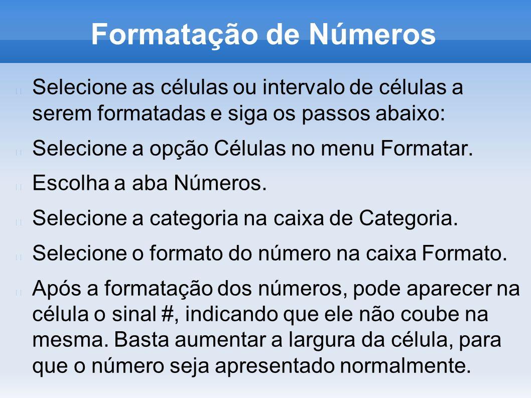 Formatação de NúmerosSelecione as células ou intervalo de células a serem formatadas e siga os passos abaixo: