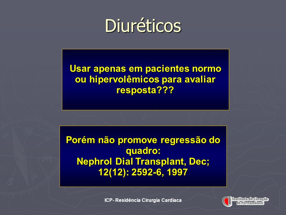 Diuréticos Usar apenas em pacientes normo ou hipervolêmicos para avaliar resposta Porém não promove regressão do quadro: