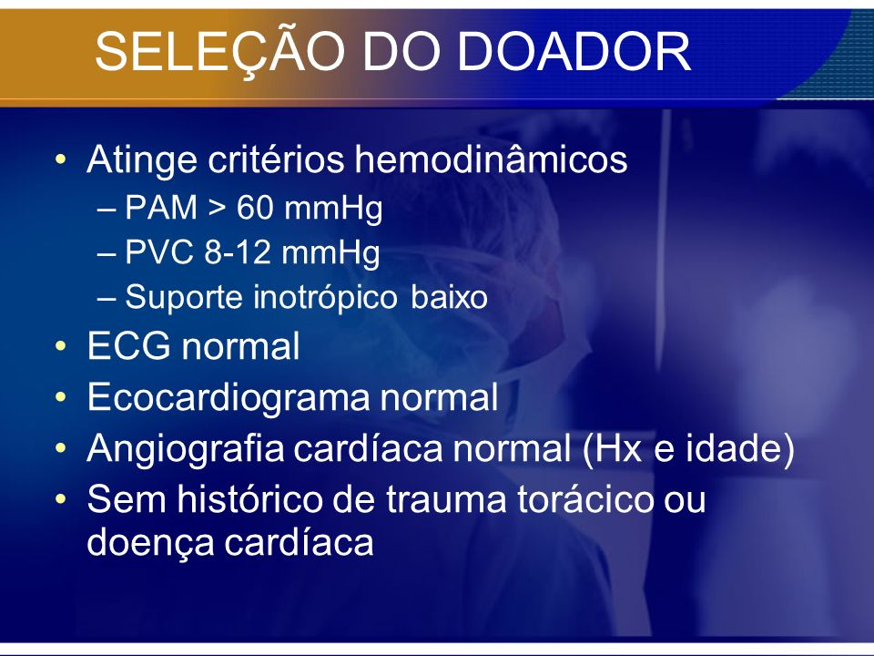 SELEÇÃO DO DOADOR Atinge critérios hemodinâmicos ECG normal