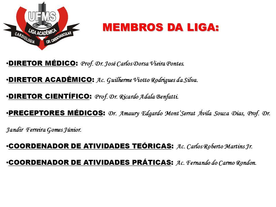 MEMBROS DA LIGA: DIRETOR MÉDICO: Prof. Dr. José Carlos Dorsa Vieira Pontes. DIRETOR ACADÊMICO: Ac. Guilherme Viotto Rodrigues da Silva.