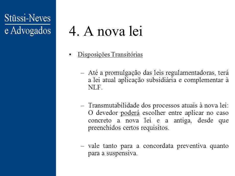 4. A nova lei Disposições Transitórias. Até a promulgação das leis regulamentadoras, terá a lei atual aplicação subsidiária e complementar à NLF.