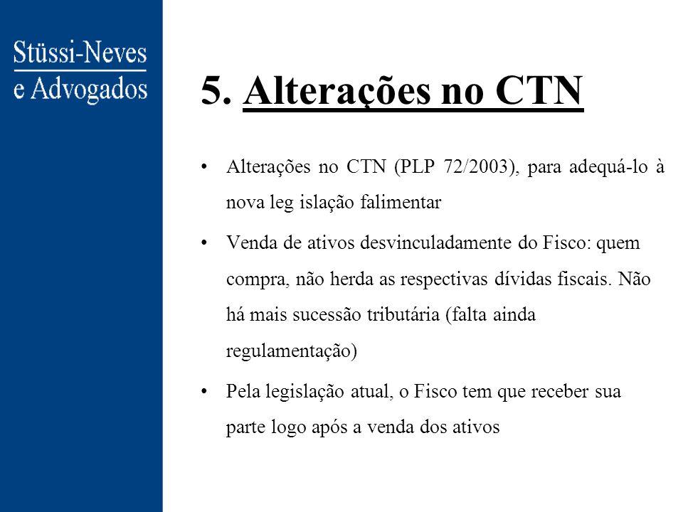 5. Alterações no CTN Alterações no CTN (PLP 72/2003), para adequá-lo à nova leg islação falimentar.