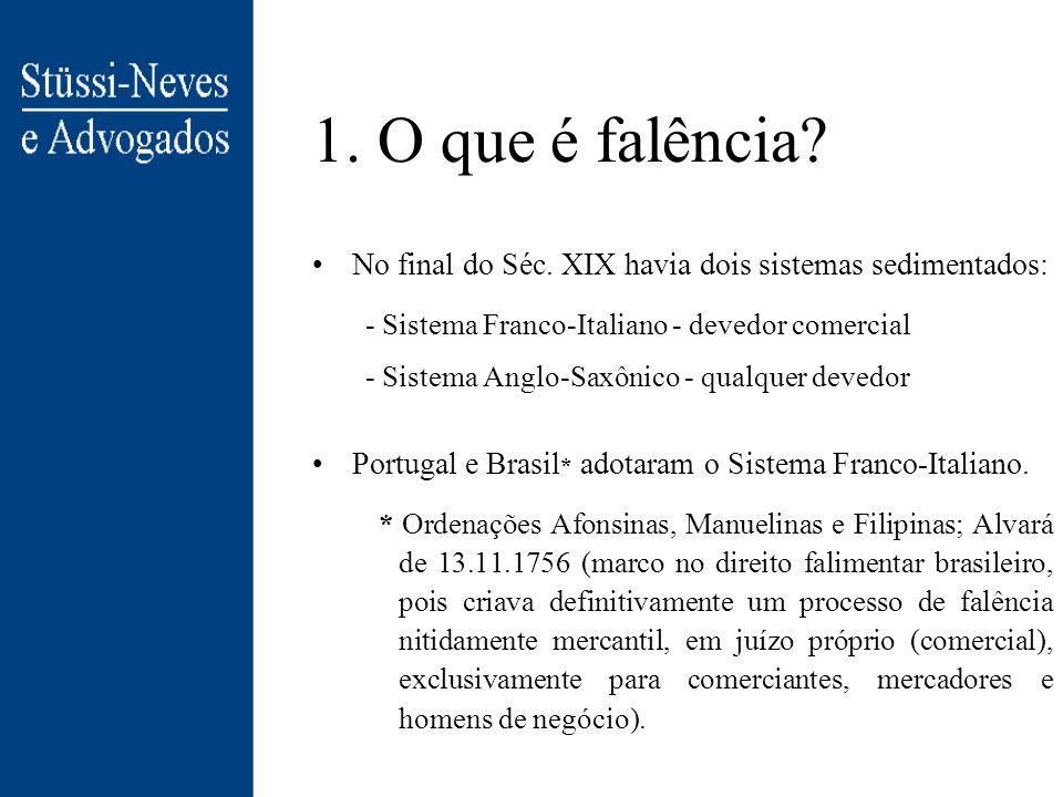 1. O que é falência No final do Séc. XIX havia dois sistemas sedimentados: - Sistema Franco-Italiano - devedor comercial.