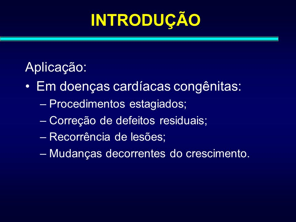INTRODUÇÃO Aplicação: Em doenças cardíacas congênitas: