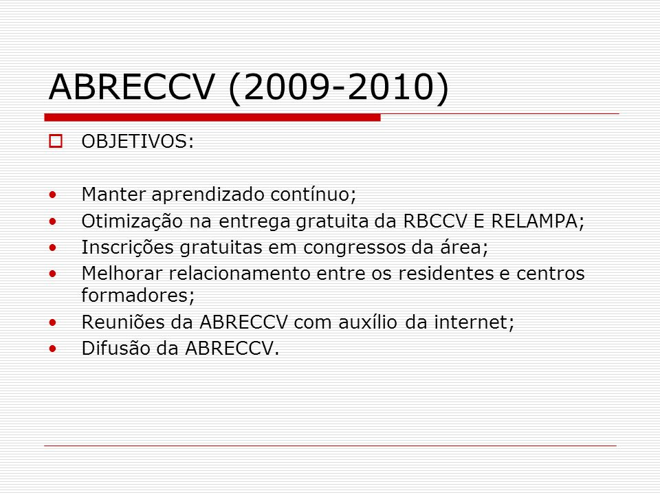 ABRECCV (2009-2010) OBJETIVOS: Manter aprendizado contínuo;
