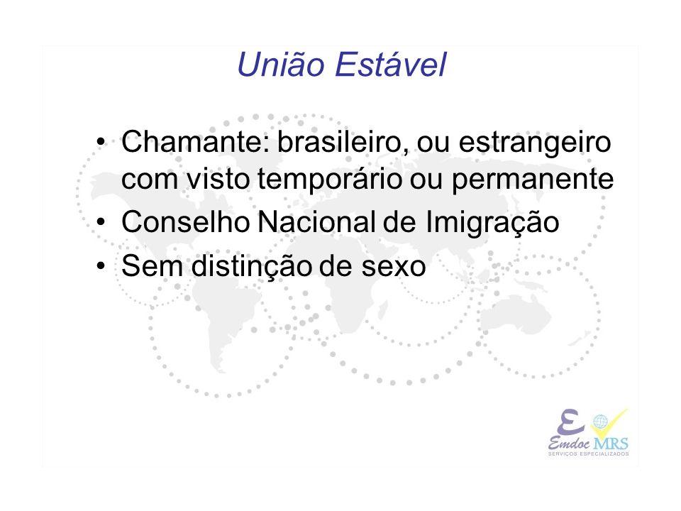 União Estável Chamante: brasileiro, ou estrangeiro com visto temporário ou permanente. Conselho Nacional de Imigração.
