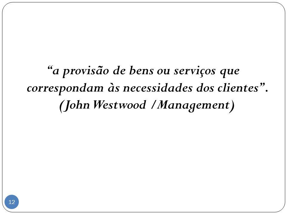 a provisão de bens ou serviços que correspondam às necessidades dos clientes .
