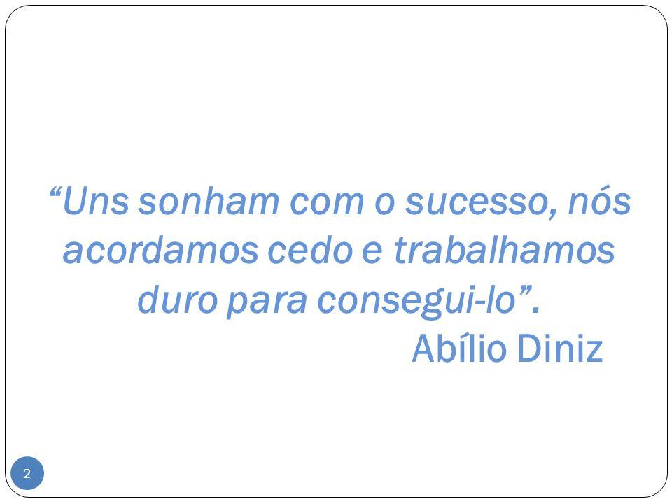 Uns sonham com o sucesso, nós acordamos cedo e trabalhamos duro para consegui-lo . Abílio Diniz