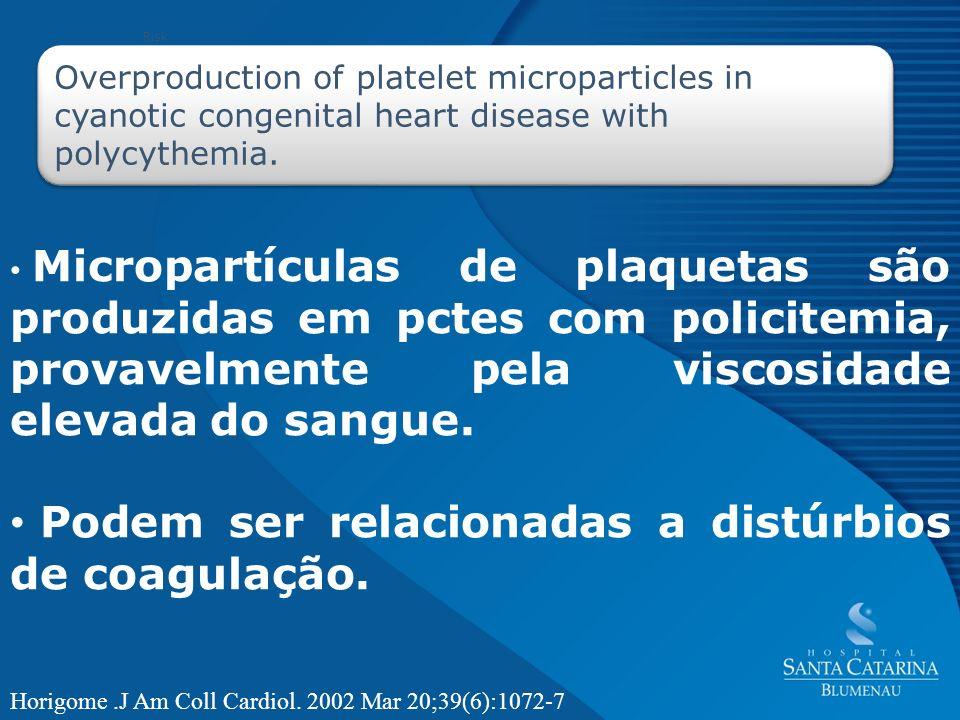 Podem ser relacionadas a distúrbios de coagulação.