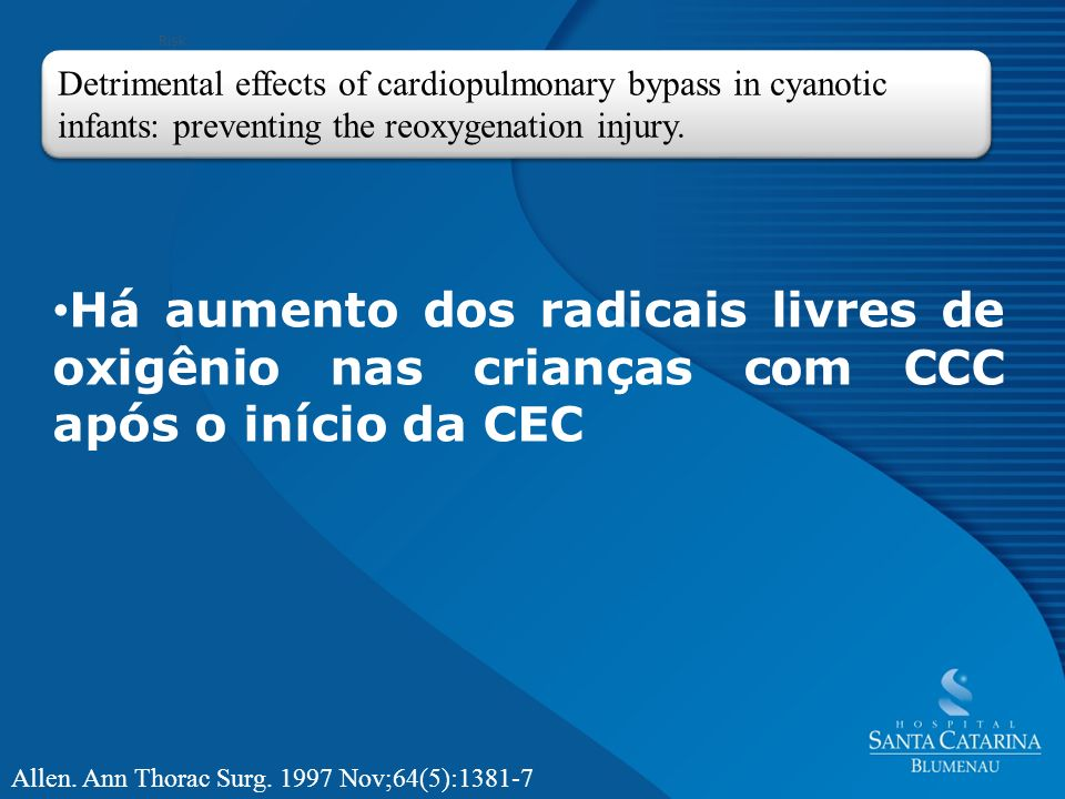 RiskDetrimental effects of cardiopulmonary bypass in cyanotic infants: preventing the reoxygenation injury.