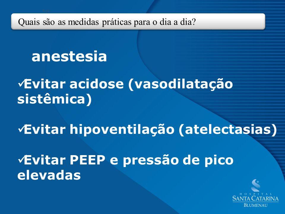 Evitar acidose (vasodilatação sistêmica)